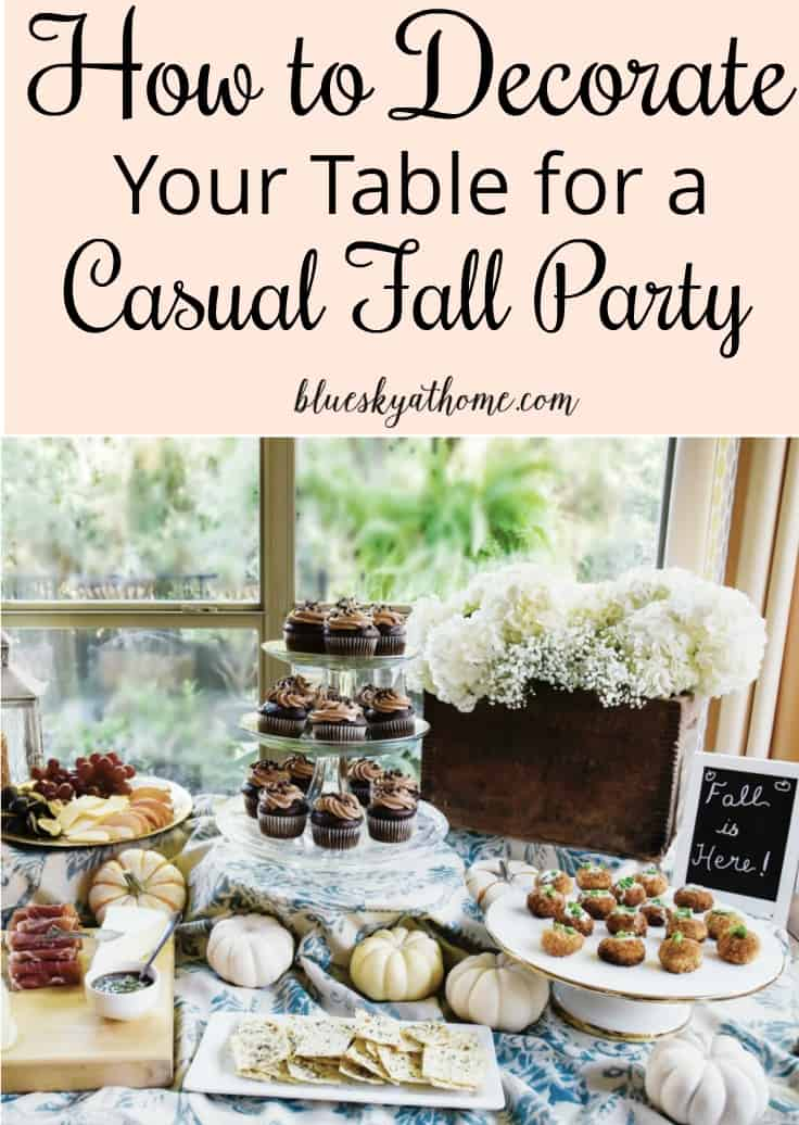 How to Decorate Your Table for a Casual Fall Party. Tips for making a table pretty, functional and festive for a fall party. BlueskyatHome.com