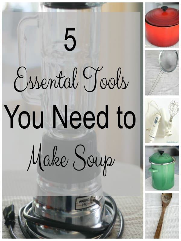 5 Essential Tools You Need for Making Soup. Everyone loves soup in the fall and winter months. These 5 kitchen tools make the process so much easier.
