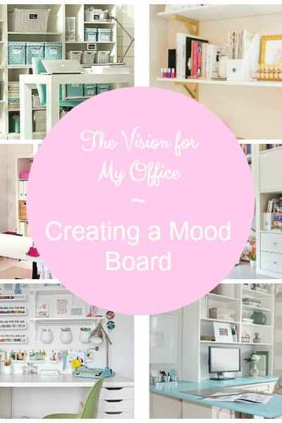 The Vision for My Office ~ Creating A Mood Board