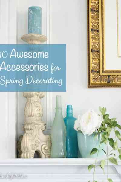 10 Awesome Accessories for Spring Decorating