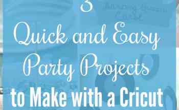 3 Quick and Easy Party Projects to Make with a Cricut