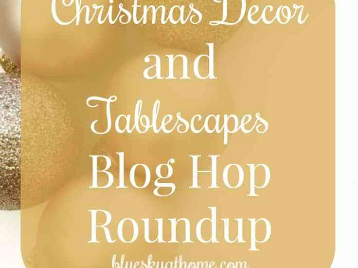 Christmas Decor and Tablescapes Blog Hop Roundup. Favorite and fabulous picks from 3 Christmas blog hops full of inspiration and beauty. BlueskyatHome.com