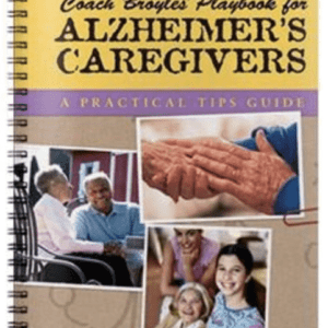 Coach Broyles' Playbook for Alzheimer's Caregivers: A Practical Tips Guide