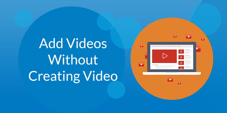 Add Videos To Your Blog Without Creating Videos!