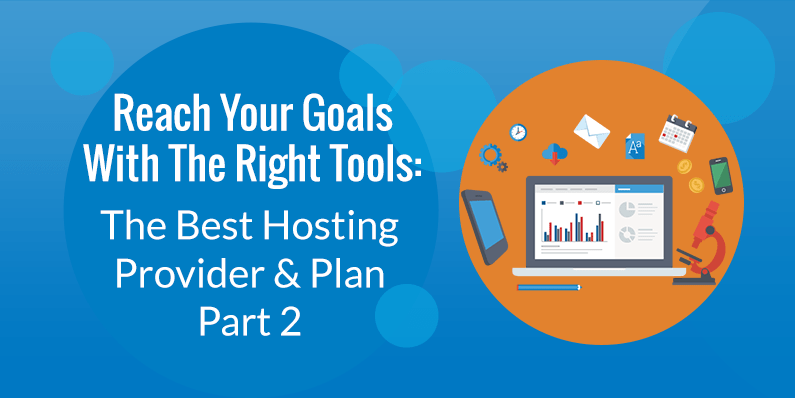 The Best Hosting Provider and Plan for Your Business, Part Two