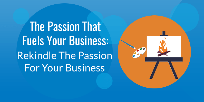 Rekindle The Passion For Your Business