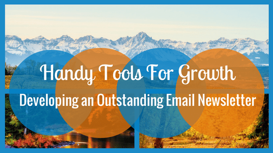 Handy Tools for Growth: Developing an Outstanding Email Newsletter