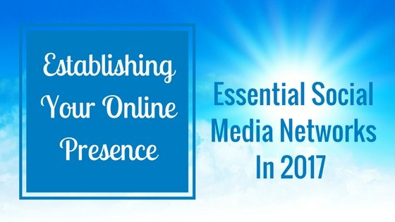 Essential Social Media Networks in 2017