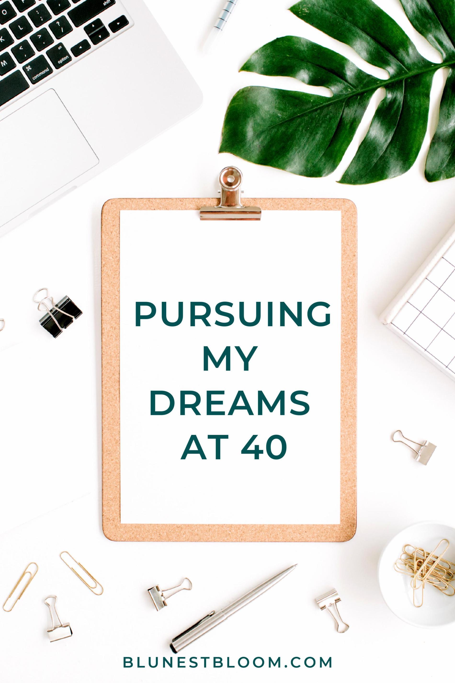 Pursuing My Dreams at 40