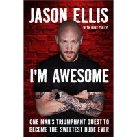 'Jason Ellis: I'm Awesome: One Man's Triumphant Quest to Become the Sweetest Dude Ever' Available Now In Paperback