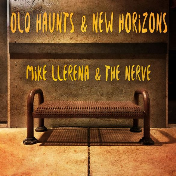 "Mike Llerena & the Nerve | ""Old Haunts & New Horizons"" 