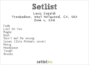 Lewis Capaldi @ The Troubadour 6/6/18. Setlist.