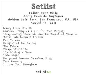 Father John Misty @ Outside Lands Music And Arts Festival 8/10/18. Setlist.