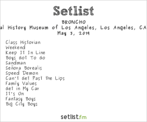 Broncho @ Natural History Museum Los Angeles for First Fridays 5/3/19. Setlist.,