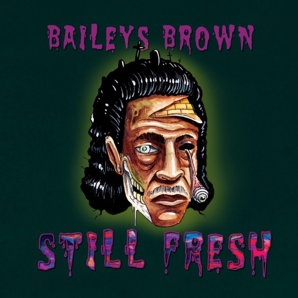 Baileys Brown - Still Fresh