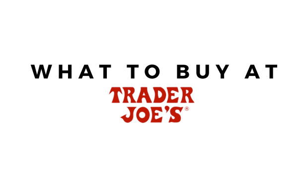 What to Buy at Trader Joe's by Blushing in Hollywood