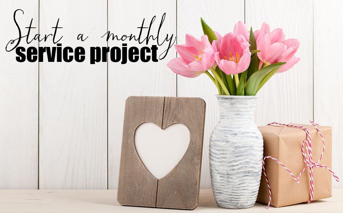 Start a monthly service project