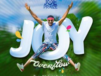 Joy Overflow by Joe Praize [Lyrics & MP3]