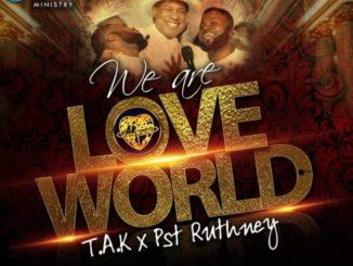 We Are Loveworld by T.A.K Ft. Pst Ruthney [MP3 & Lyrics]