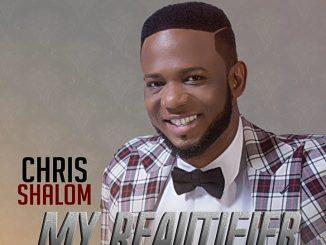 You Are Worthy by Chris Shalom [MP3 & Lyrics]