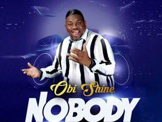 Nobody by Obi Shine [MP3 & Lyrics]