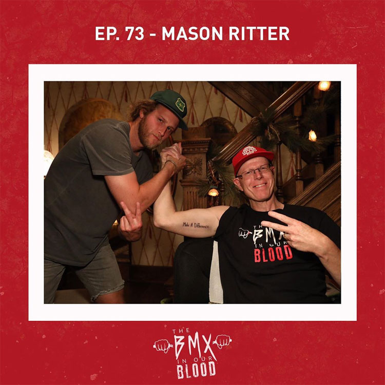 The BMX In Our Blood Podcast BMX Mason Ritter