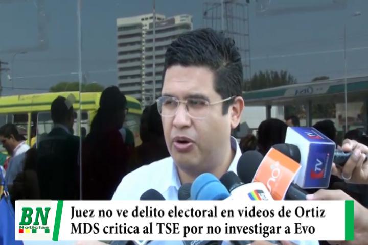 Elección 2019. Juez no ve delito en videos de Ortiz  y MDS critica al TSE por no investigar a Evo