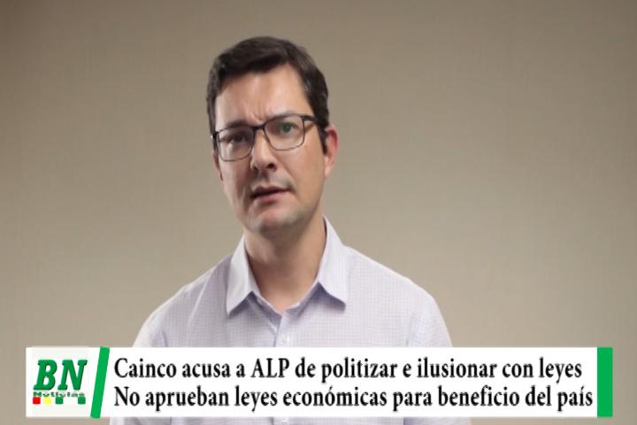 Cainco acusa a ALP de politizar e ilusionar con leyes y evita aprobar normas económicas