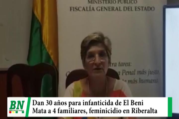 Sentencian a infanticida a 30 años de cárcel, detienen a hombre por muerte de 4 familiares y en Riberalta se da feminicidio