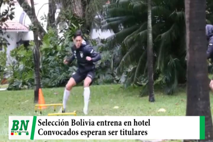 Selección entrena en hotel a la espera de próximos compromisos y los convocados esperan ser titulares