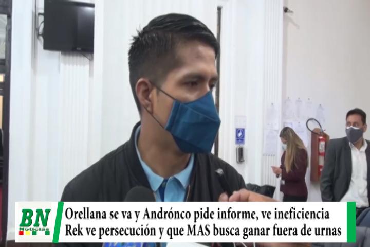 Orellana se va y MAS ve ineficiencia y pide informe, Rek cree que el MAS busca ganar con persecución