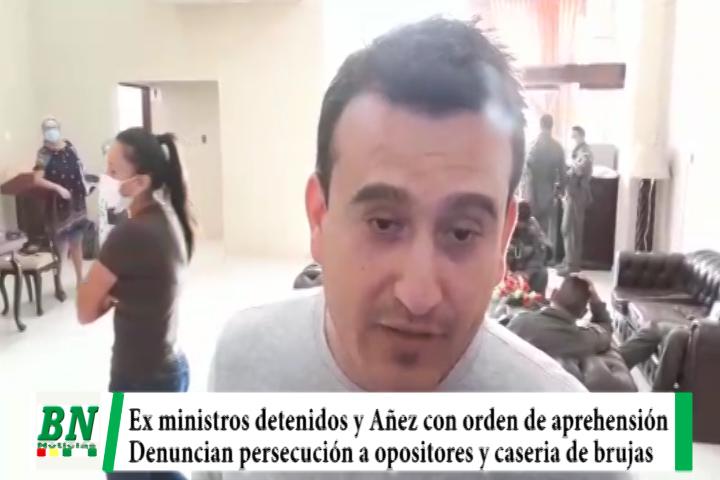Detienen a ex ministros y Añez tiene orden de aprehensión, denuncian persecución del MAS y caseria de brujas