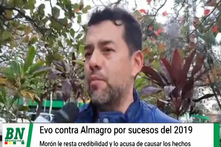 Morón resta credibilidad a reclamos de Evo contra Almagro y lo responsabiliza de hechos del 2019