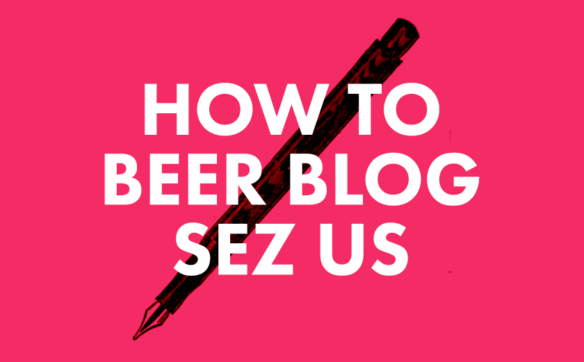 How to Beer Blog Sez Us