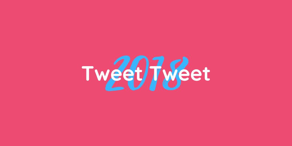 Tweet Tweet 2018