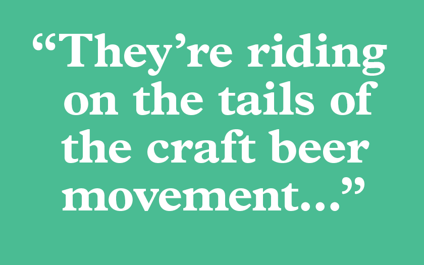 """They're riding on the tails of the craft beer movement..."""
