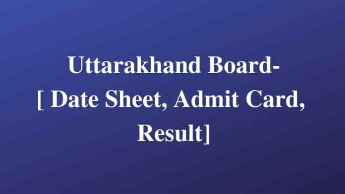 Uttarakhand Board- [ Date Sheet, Admit Card, Result]