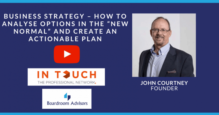 """WEBINAR – Business Strategy – how to analyse options in the """"new normal"""" and create an actionable plan"""
