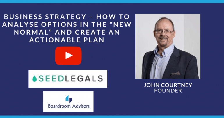 """Webinar – Business Strategy: How to Analyse Options in the """"New Normal"""" and Create an Actionable Plan"""