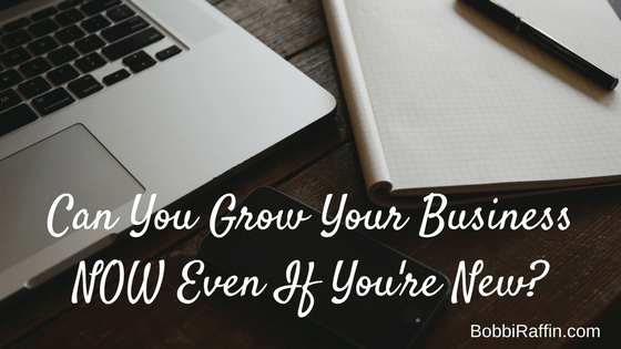 Can You Grow Your Business NOW Even If You're New