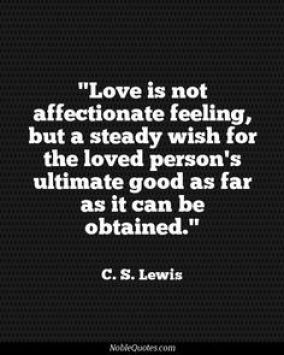 love-is-not-affectionate-feeling-but-a-steady-wish-for-the-loved-persons-ultimate-good-as-far-as-it-can-be-obtained-3