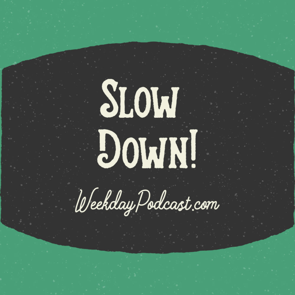 Slow Down!