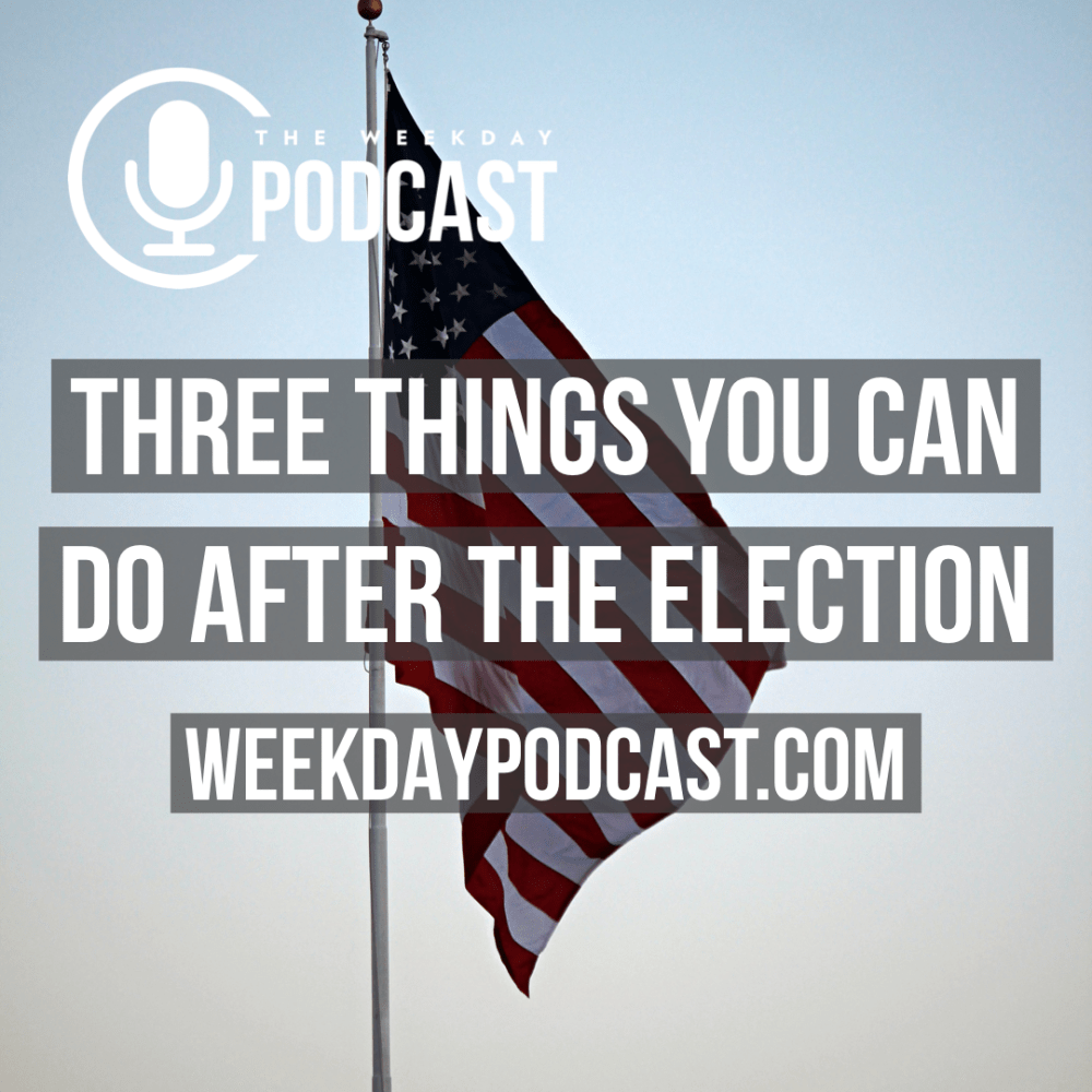 Three Things You Can Do After The Election