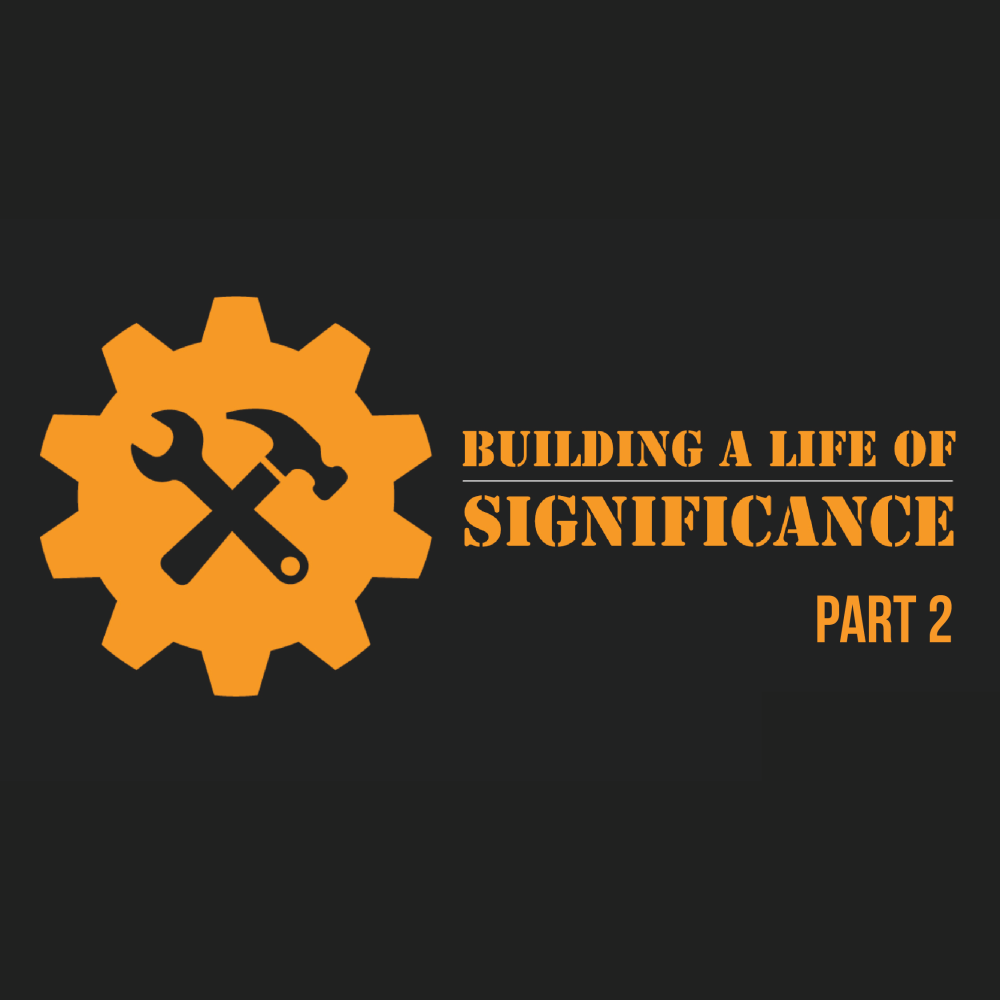 Building a Life of Significance pt. 2
