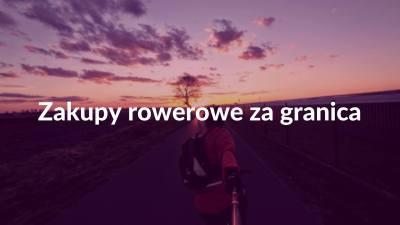 Zakupy rowerowe zagranicą naprzykładzie bikester.pl