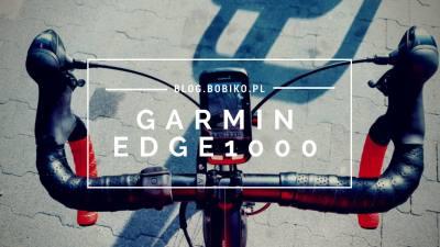 Garmin Edge 1000 – subiektywna opinia