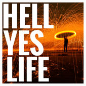 Hell Yes Life Artwork