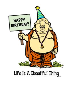 """Life is a Beautiful Thing"" Buddha Happy Birthday."