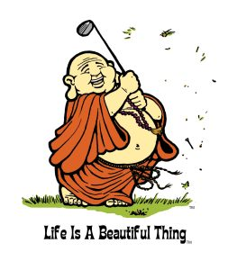 """Life is a Beautiful Thing"" Buddha golfing."