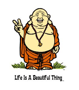 """Life is a Beautiful Thing"" Buddha peace."